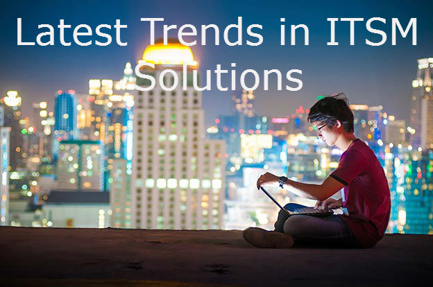 Overview of the latest trends in ITSM