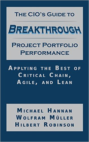 The CIO'S Guide to Breakthrough Project Portfolio Performance: Applying the Best of Critical Chain, Agile, and Lean-img